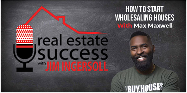 How To Start Wholesaling Houses with Max Maxwell - Investing